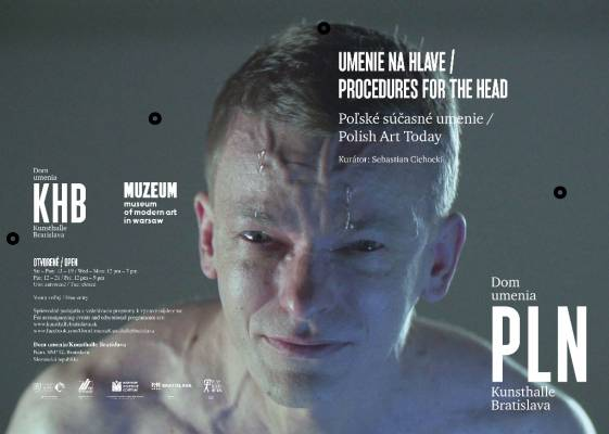 Procedures for the head. Polish Art Today. Exhibition at Dom umenia / Kunsthalle Bratislava